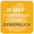 Versicherungsschutz bis zu 20.000€* im gewerblichen Bereich